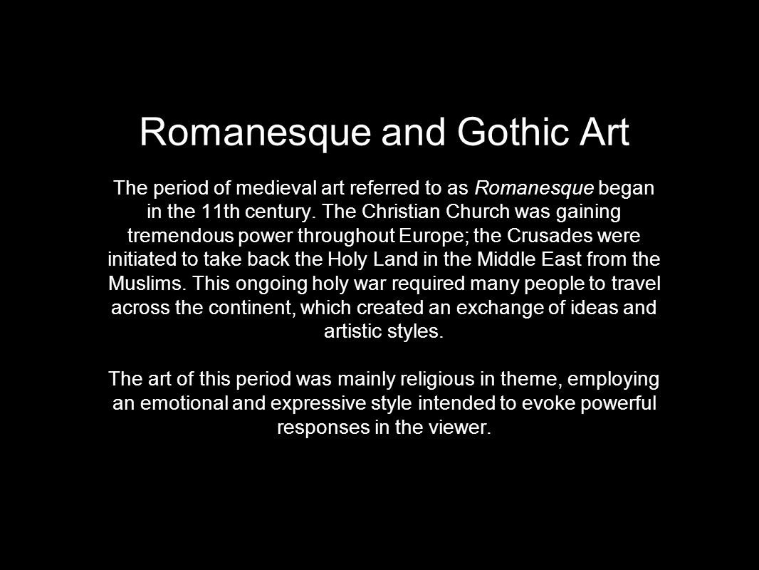 Romanesque and Gothic Art The period of medieval art referred to as Romanesque began in the 11th century.