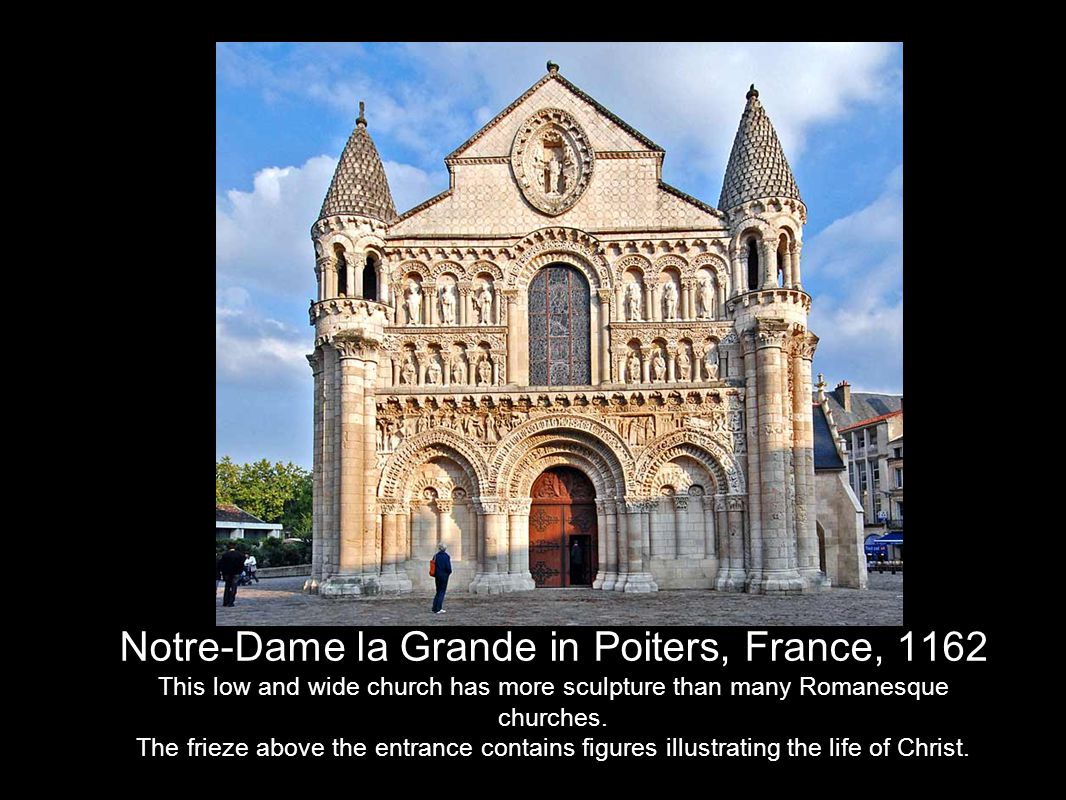 Notre-Dame la Grande in Poiters, France, 1162 This low and wide church has more sculpture than many Romanesque churches.