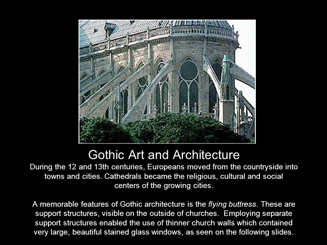 Gothic Art and Architecture During the 12 and 13th centuries, Europeans moved from the countryside into towns and cities.
