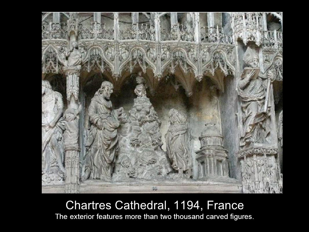 Chartres Cathedral, 1194, France The exterior features more than two thousand carved figures.