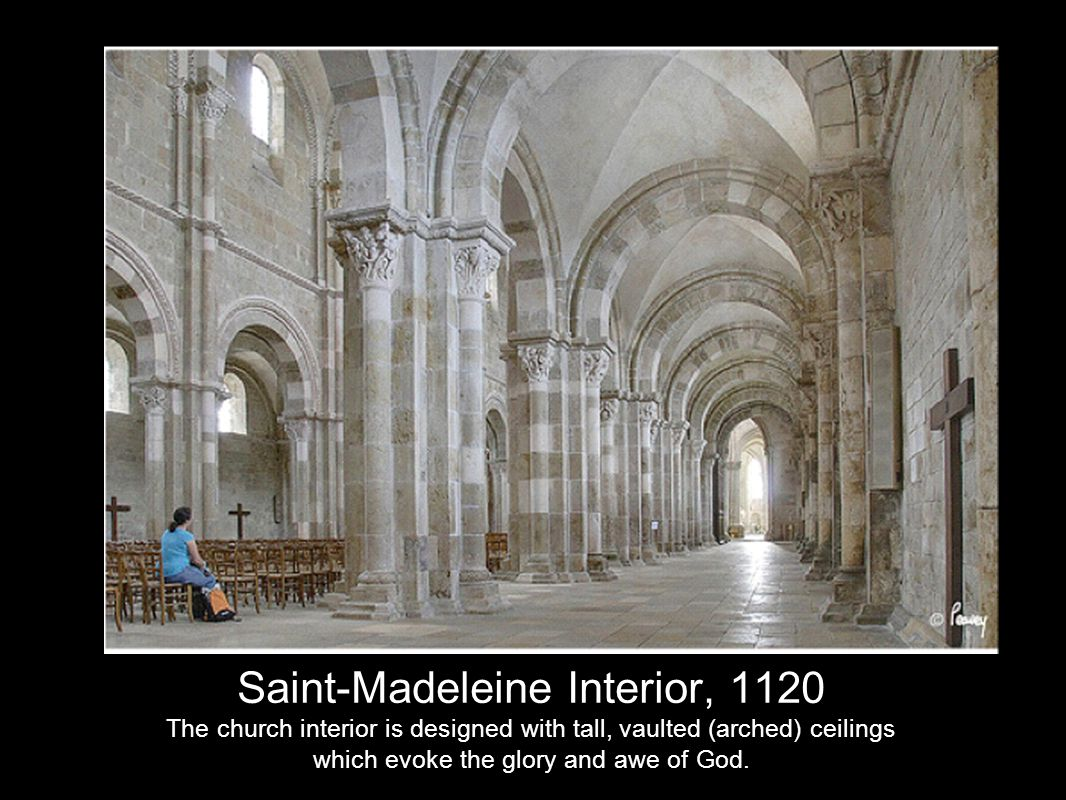 Saint-Madeleine Interior, 1120 The church interior is designed with tall, vaulted (arched) ceilings which evoke the glory and awe of God.