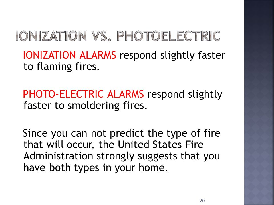 IONIZATION ALARMS respond slightly faster to flaming fires.