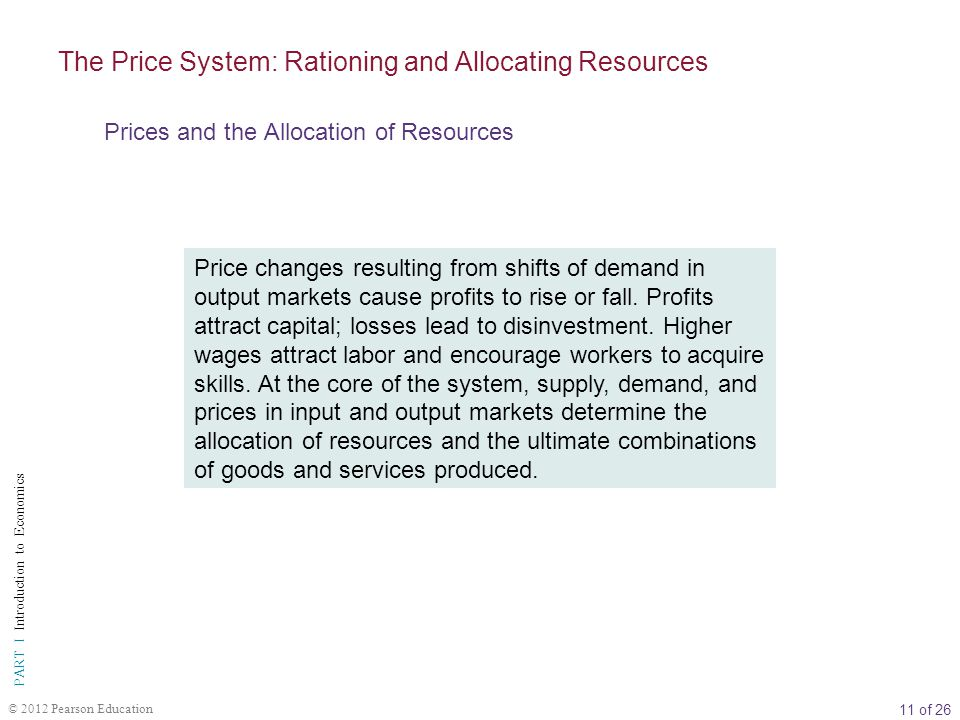 11 of 26 PART I Introduction to Economics © 2012 Pearson Education Price changes resulting from shifts of demand in output markets cause profits to rise or fall.