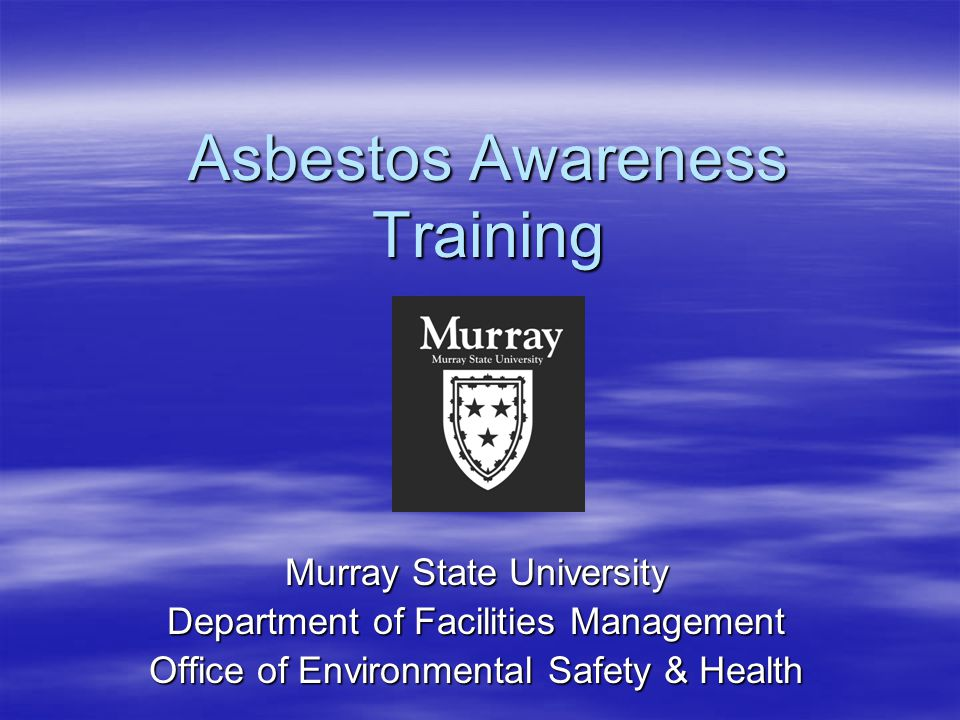 Asbestos Awareness Training Murray State University Department of Facilities Management Office of Environmental Safety & Health