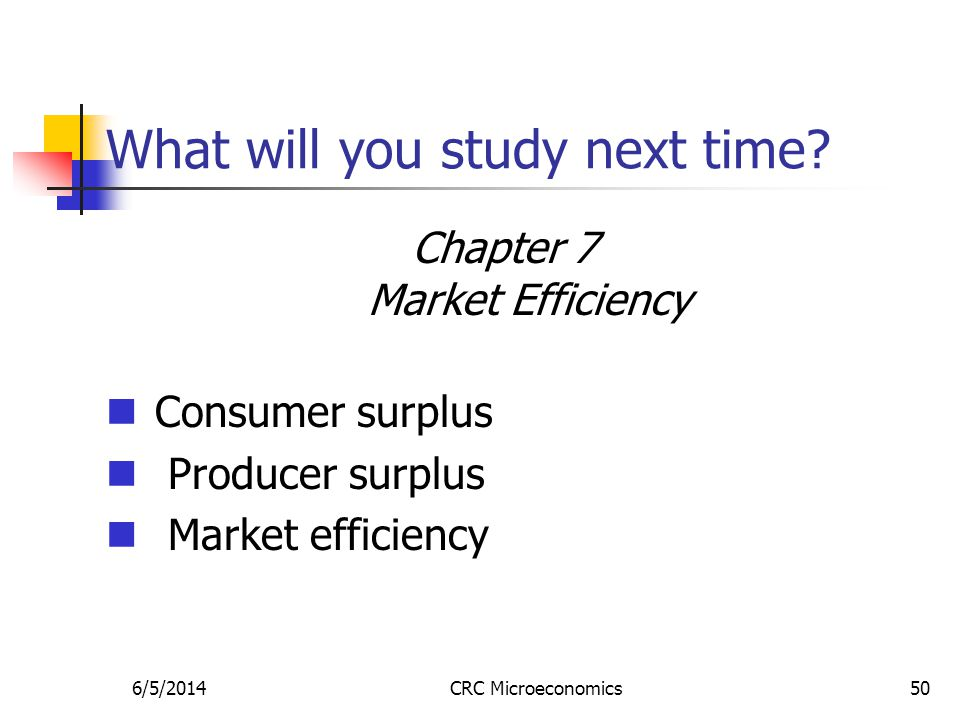 6/5/2014CRC Microeconomics50 What will you study next time.