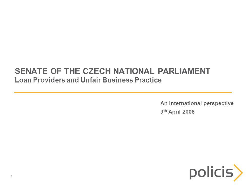 1 SENATE OF THE CZECH NATIONAL PARLIAMENT Loan Providers and Unfair Business Practice An international perspective 9 th April 2008