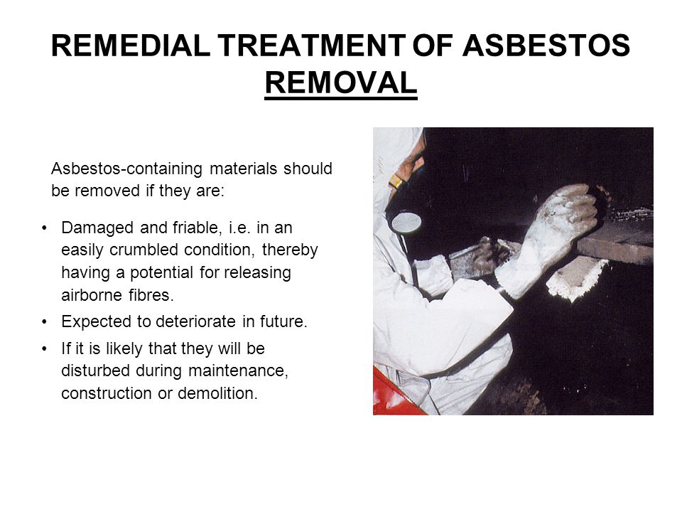 REMEDIAL TREATMENT OF ASBESTOS REMOVAL Damaged and friable, i.e.