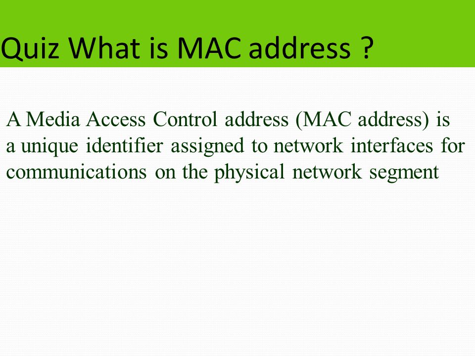 Quiz What is MAC address .