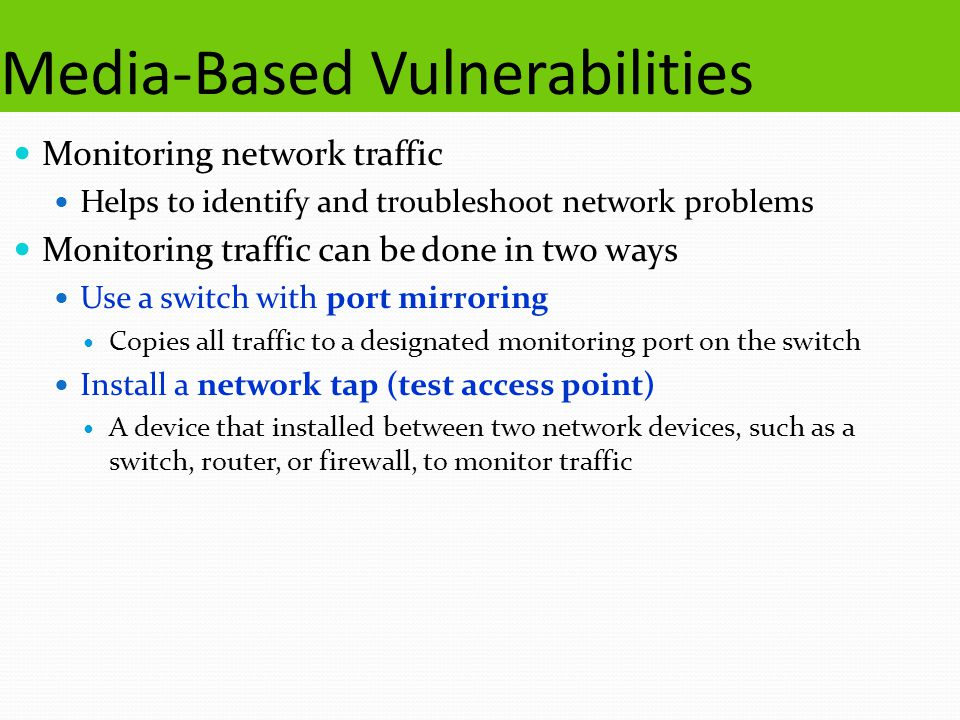Media-Based Vulnerabilities Monitoring network traffic Helps to identify and troubleshoot network problems Monitoring traffic can be done in two ways