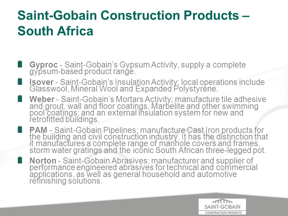 Saint-Gobain Construction Products – South Africa Gyproc - Saint-Gobains Gypsum Activity, supply a complete gypsum-based product range.