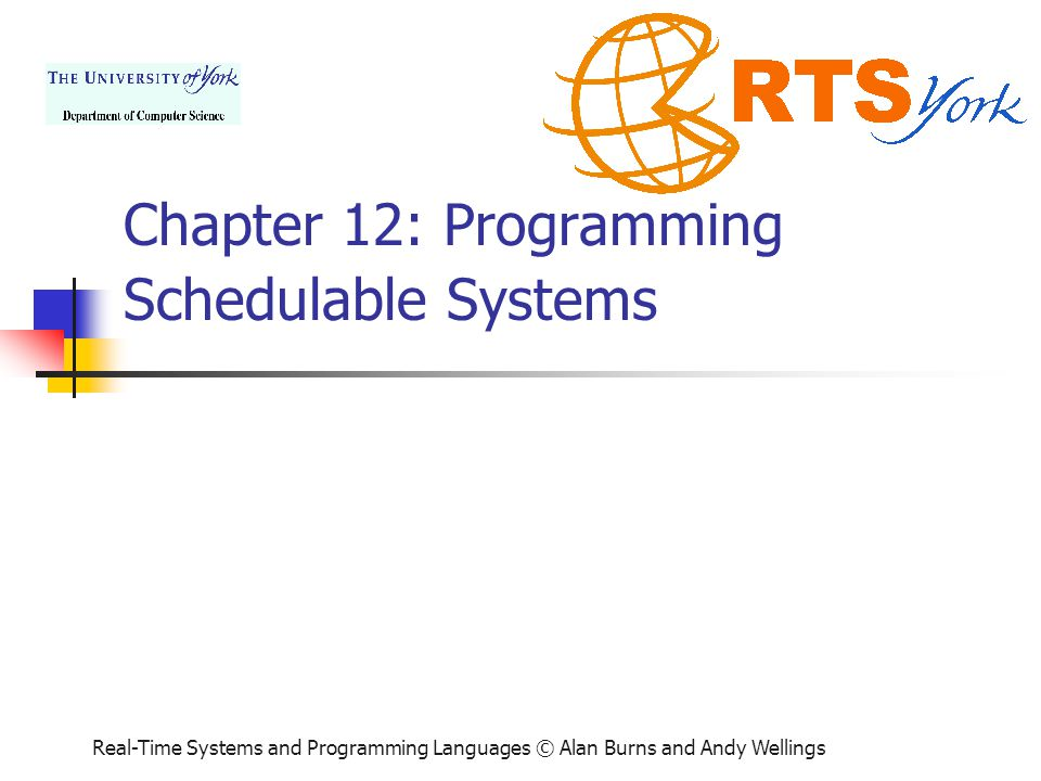 Real-Time Systems and Programming Languages © Alan Burns and Andy Wellings Chapter 12: Programming Schedulable Systems