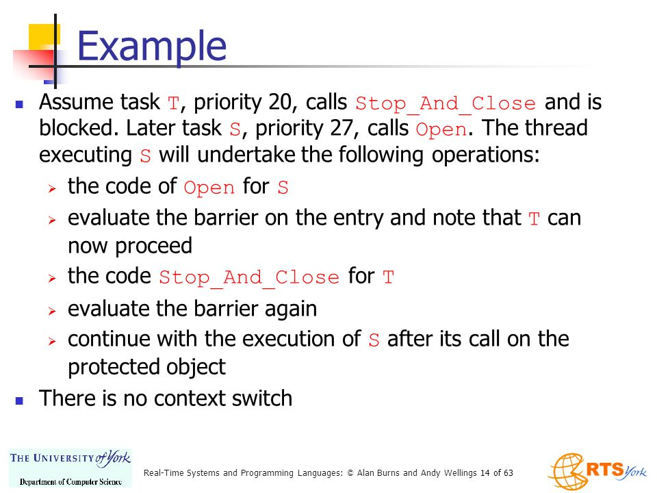 Real-Time Systems and Programming Languages: © Alan Burns and Andy Wellings 14 of 63 Example Assume task T, priority 20, calls Stop_And_Close and is blocked.