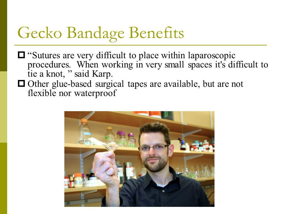 Gecko Bandage Benefits Sutures are very difficult to place within laparoscopic procedures.