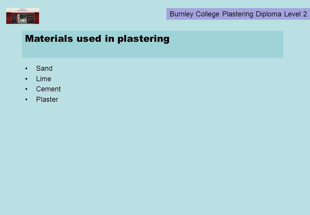 Burnley College Plastering Diploma Level 2 Materials used in plastering Sand Lime Cement Plaster