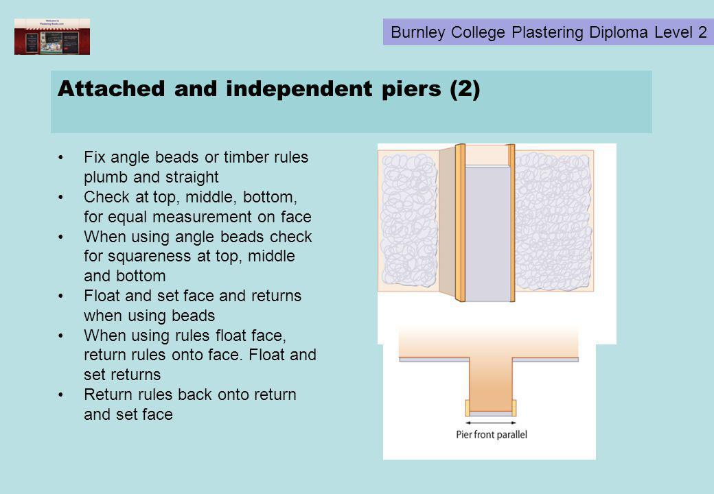 Burnley College Plastering Diploma Level 2 Attached and independent piers (2) Fix angle beads or timber rules plumb and straight Check at top, middle,