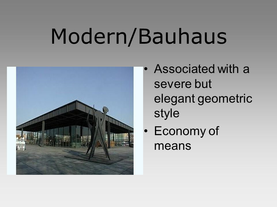 Modern/Bauhaus Associated with a severe but elegant geometric style Economy of means