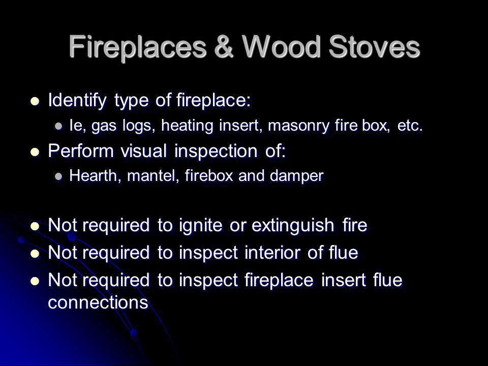 Fireplaces & Wood Stoves Identify type of fireplace: Identify type of fireplace: Ie, gas logs, heating insert, masonry fire box, etc.