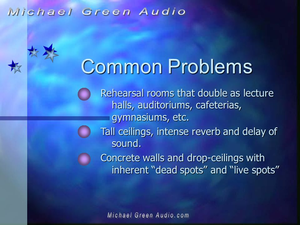 Common Problems Rehearsal rooms that double as lecture halls, auditoriums, cafeterias, gymnasiums, etc.
