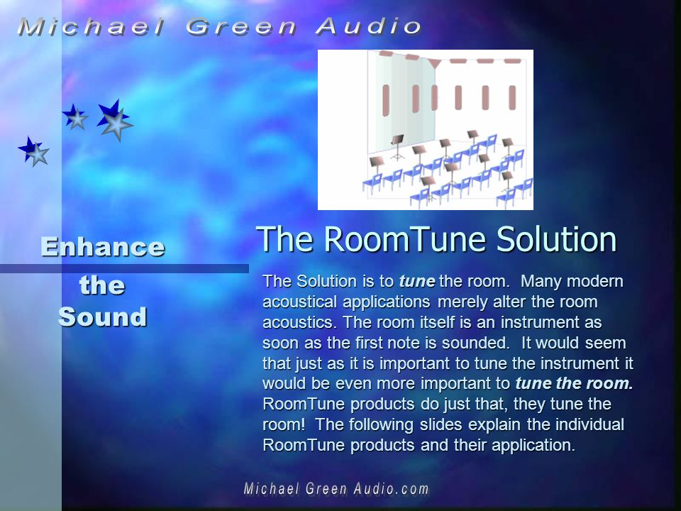 The RoomTune Solution Enhance the Sound The Solution is to tune the room.