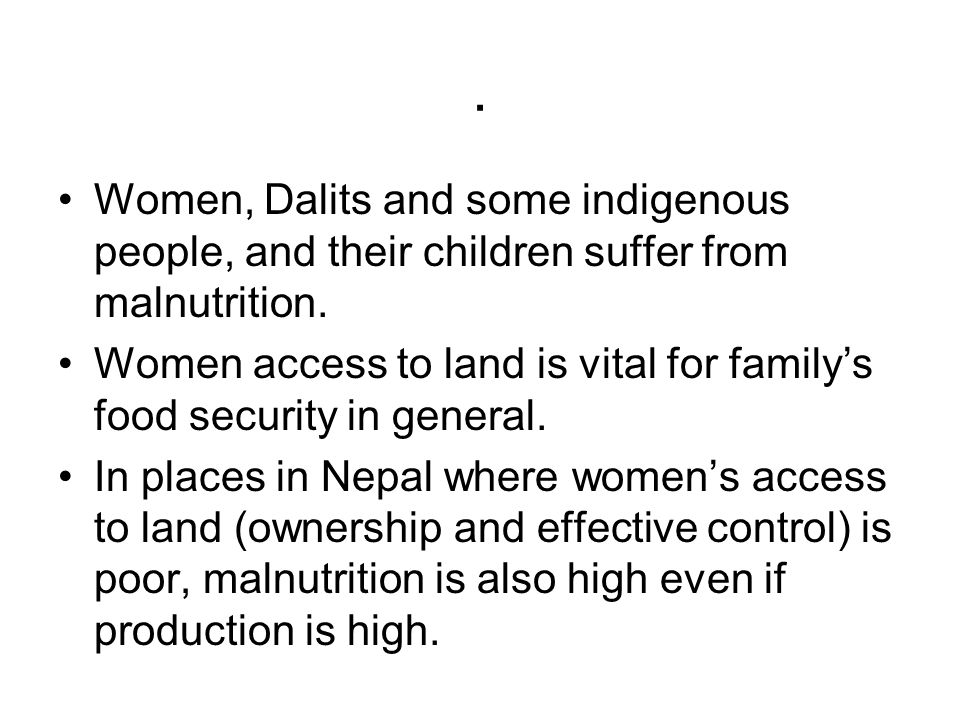 Women, Dalits and some indigenous people, and their children suffer from malnutrition.
