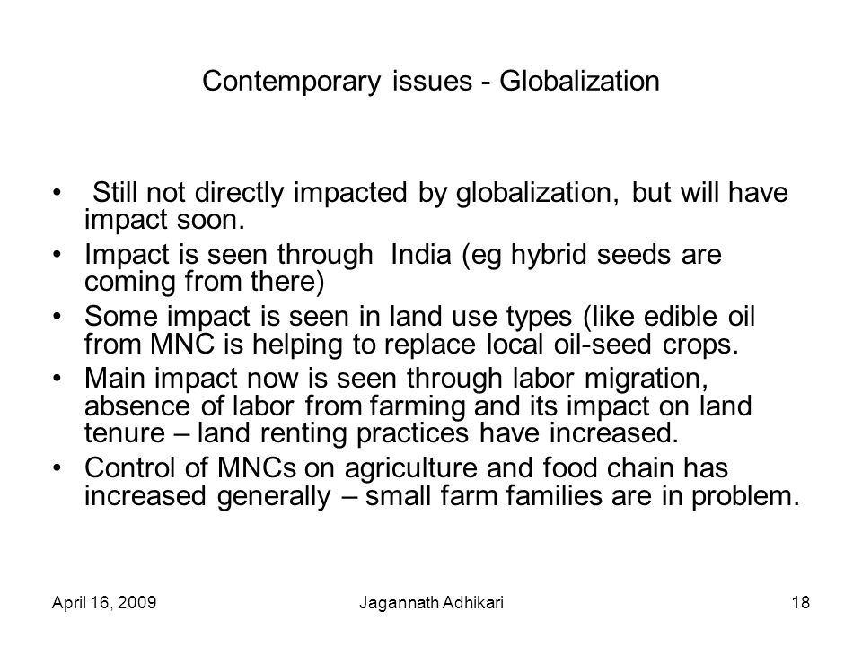Contemporary issues - Globalization April 16, 2009Jagannath Adhikari18 Still not directly impacted by globalization, but will have impact soon.