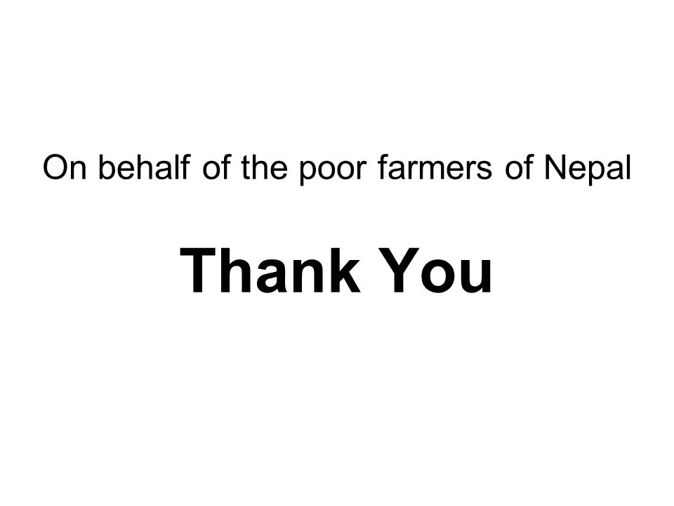 On behalf of the poor farmers of Nepal Thank You