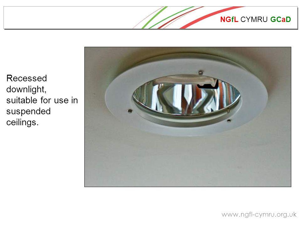 NGfL CYMRU GCaD www.ngfl-cymru.org.uk Recessed downlight, suitable for use in suspended ceilings.