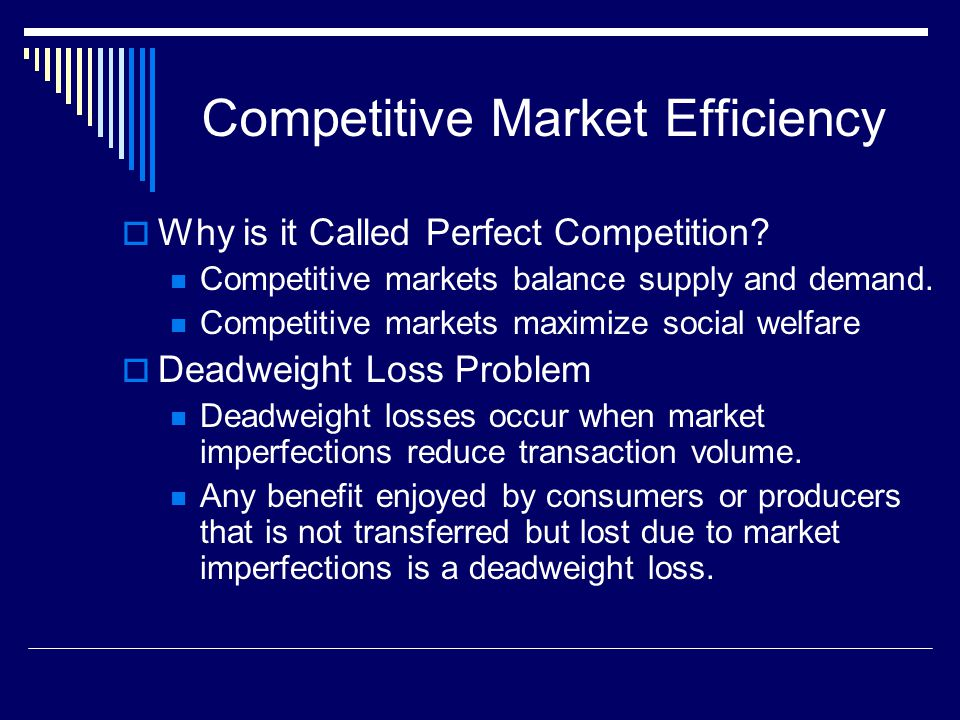 Competitive Market Efficiency Why is it Called Perfect Competition? Competitive markets balance supply and demand. Competitive markets maximize social