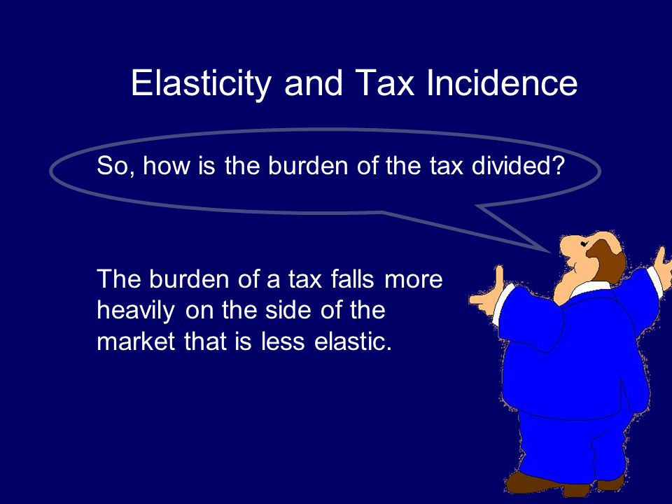 Elasticity and Tax Incidence So, how is the burden of the tax divided? The burden of a tax falls more heavily on the side of the market that is less e