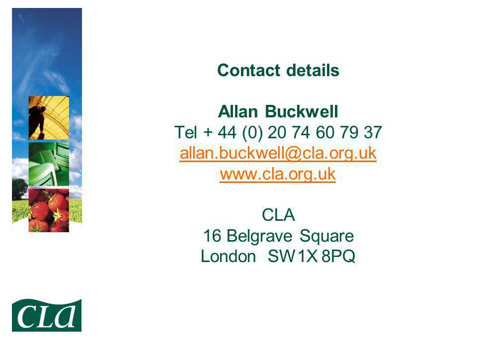 Contact details Allan Buckwell Tel + 44 (0) 20 74 60 79 37 allan.buckwell@cla.org.uk www.cla.org.uk CLA 16 Belgrave Square London SW1X 8PQ allan.buckwell@cla.org.uk www.cla.org.uk