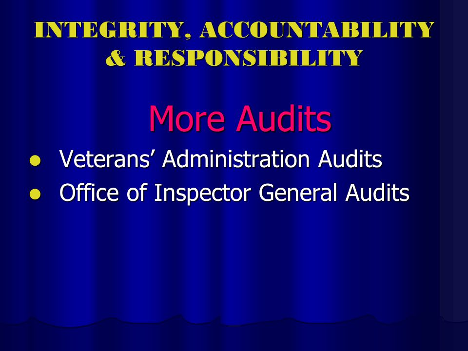 INTEGRITY, ACCOUNTABILITY & RESPONSIBILITY More Audits Veterans Administration Audits Veterans Administration Audits Office of Inspector General Audits Office of Inspector General Audits