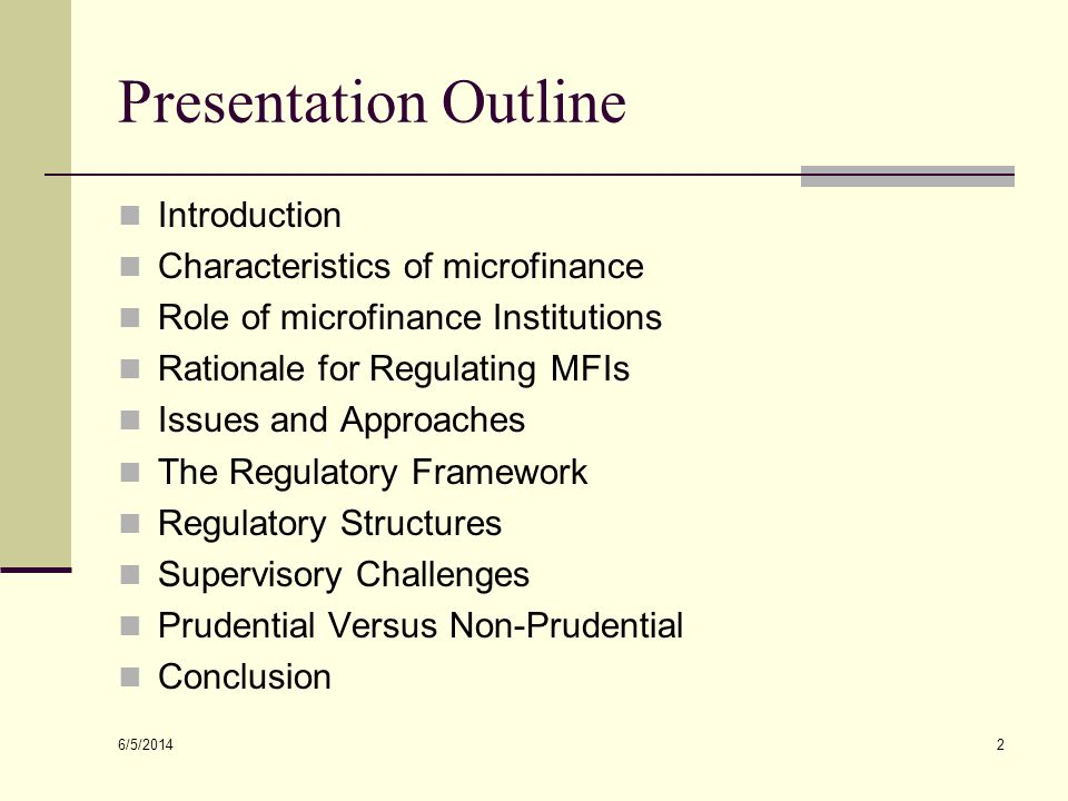 6/5/2014 2 Presentation Outline Introduction Characteristics of microfinance Role of microfinance Institutions Rationale for Regulating MFIs Issues an