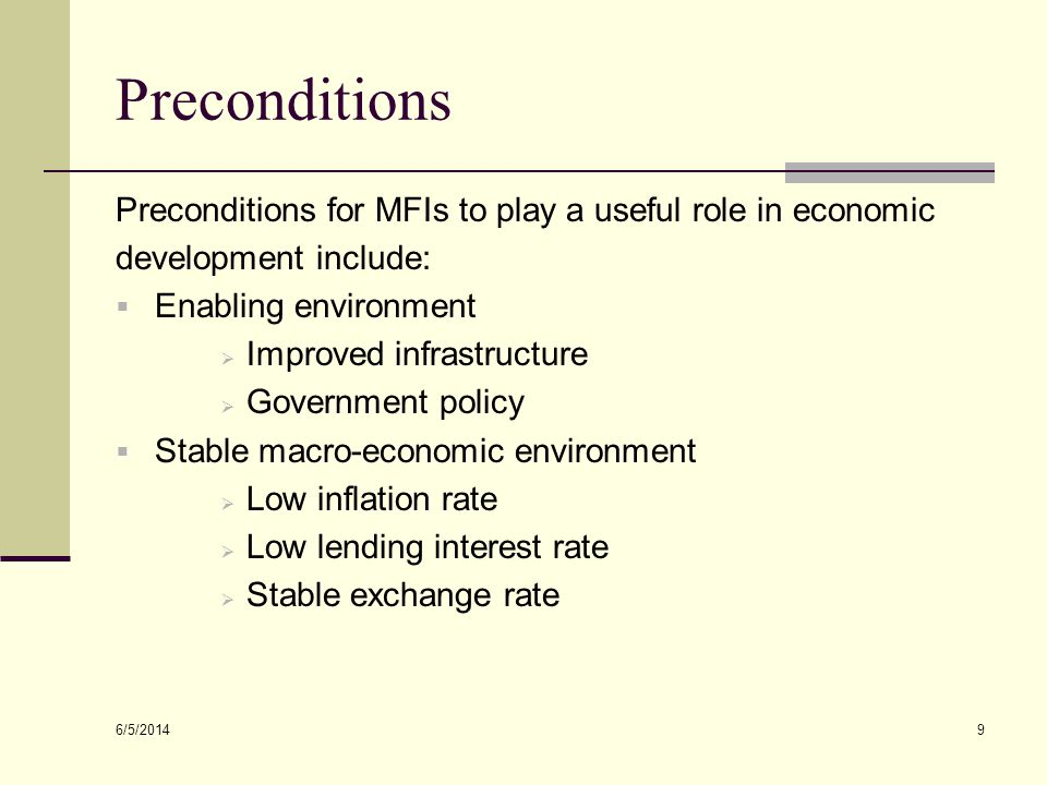 6/5/2014 20 Regulatory Framework The regulation and supervision of microfinance institutions by an independent regulatory agency is relatively new in many countries.