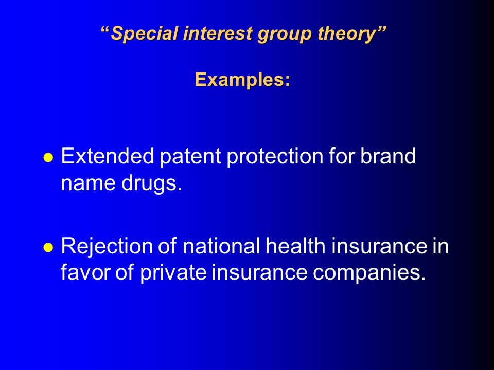 Special interest group theory Examples:Special interest group theory Examples: l Extended patent protection for brand name drugs.