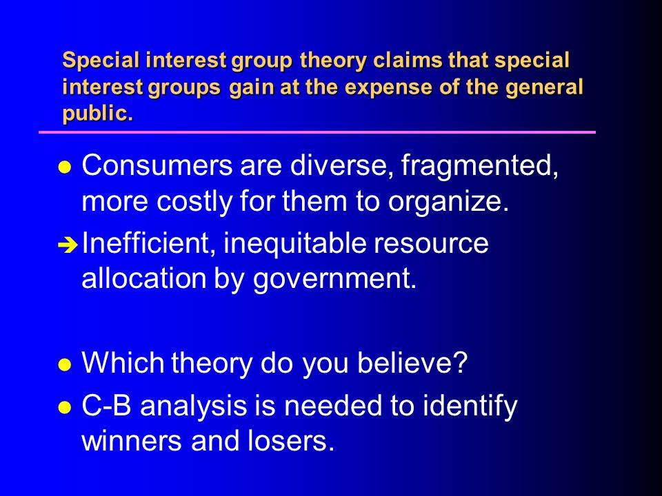 Special interest group theory claims that special interest groups gain at the expense of the general public.