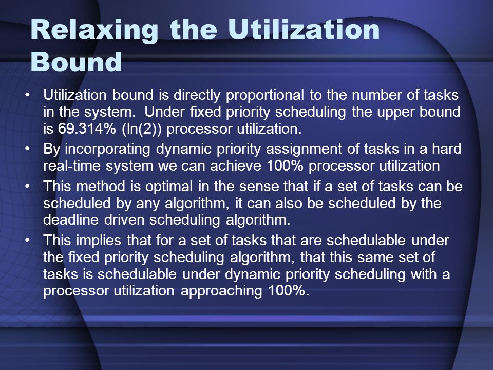 Relaxing the Utilization Bound Utilization bound is directly proportional to the number of tasks in the system.