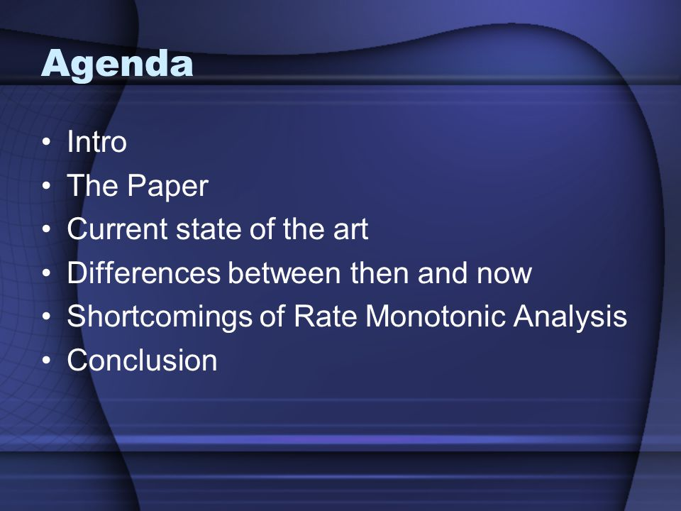Agenda Intro The Paper Current state of the art Differences between then and now Shortcomings of Rate Monotonic Analysis Conclusion
