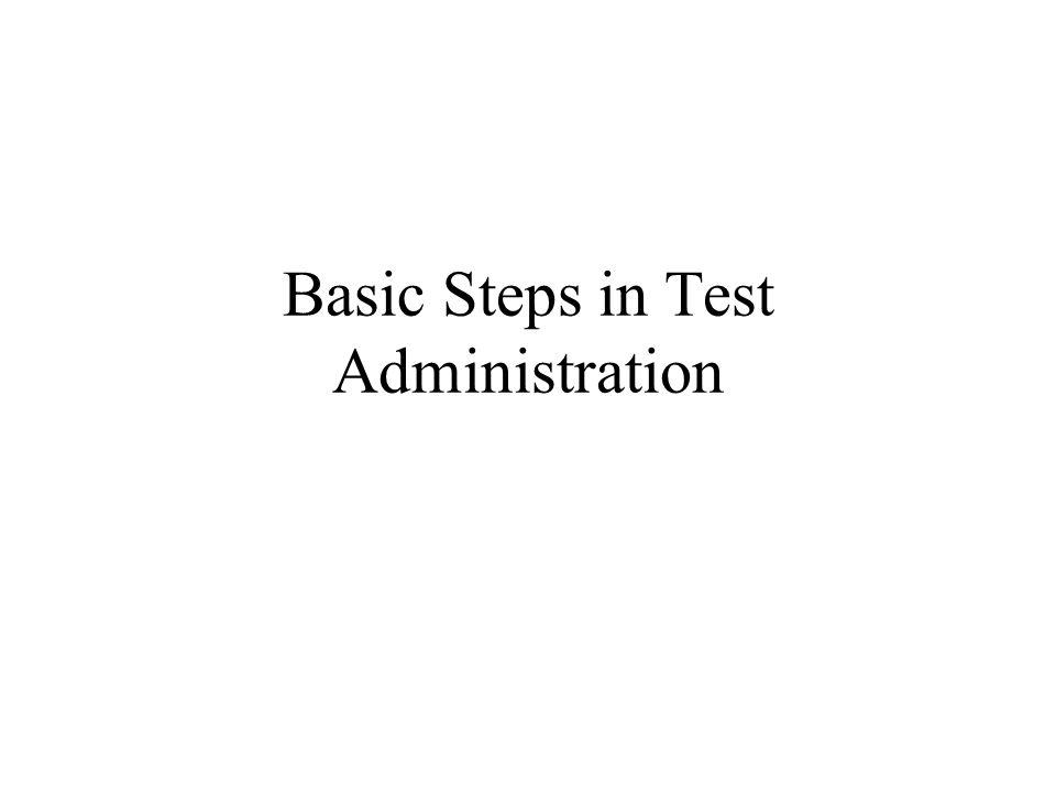 Beginning Testing Establish familiarity with the student before the first day of testing Establish rapport with the student immediately prior to testing Explain the rationale for testing Give a brief introduction about the test Begin testing in a calm, relaxed manner