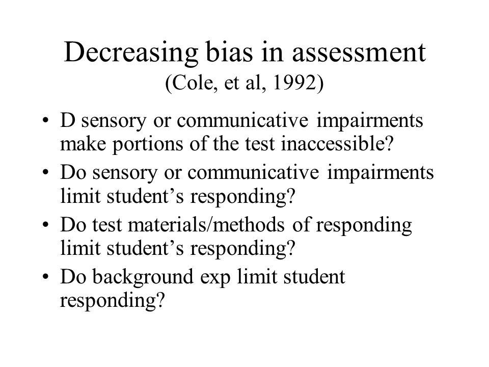 Decreasing bias in assessment (Cole, et al, 1992) Does content of classroom instruction limit students responding.