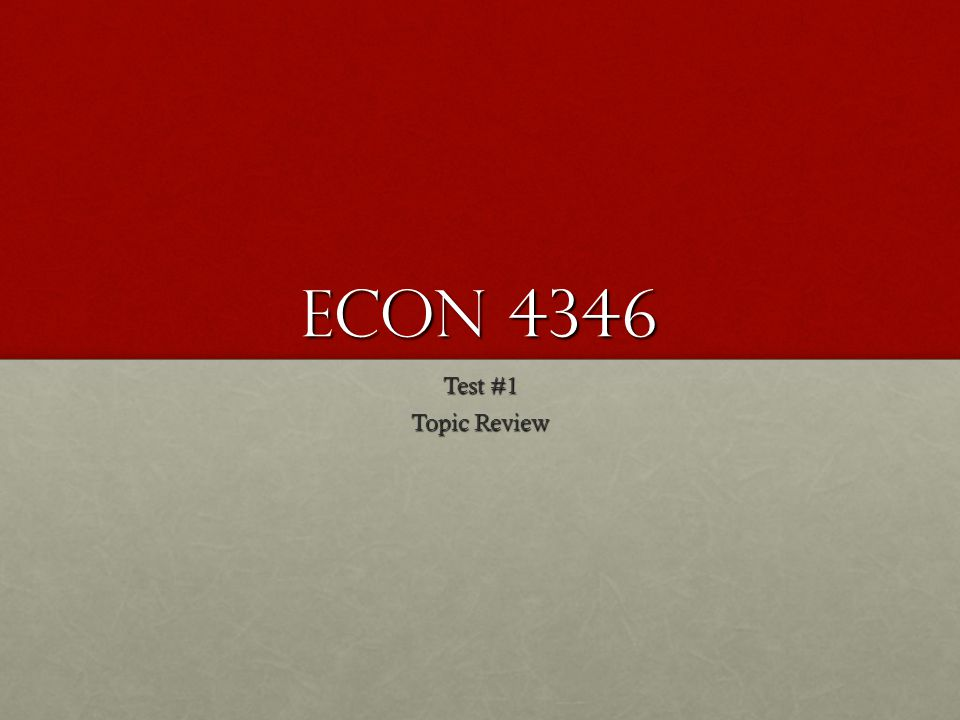 Econ 4346 Test #1 Topic Review