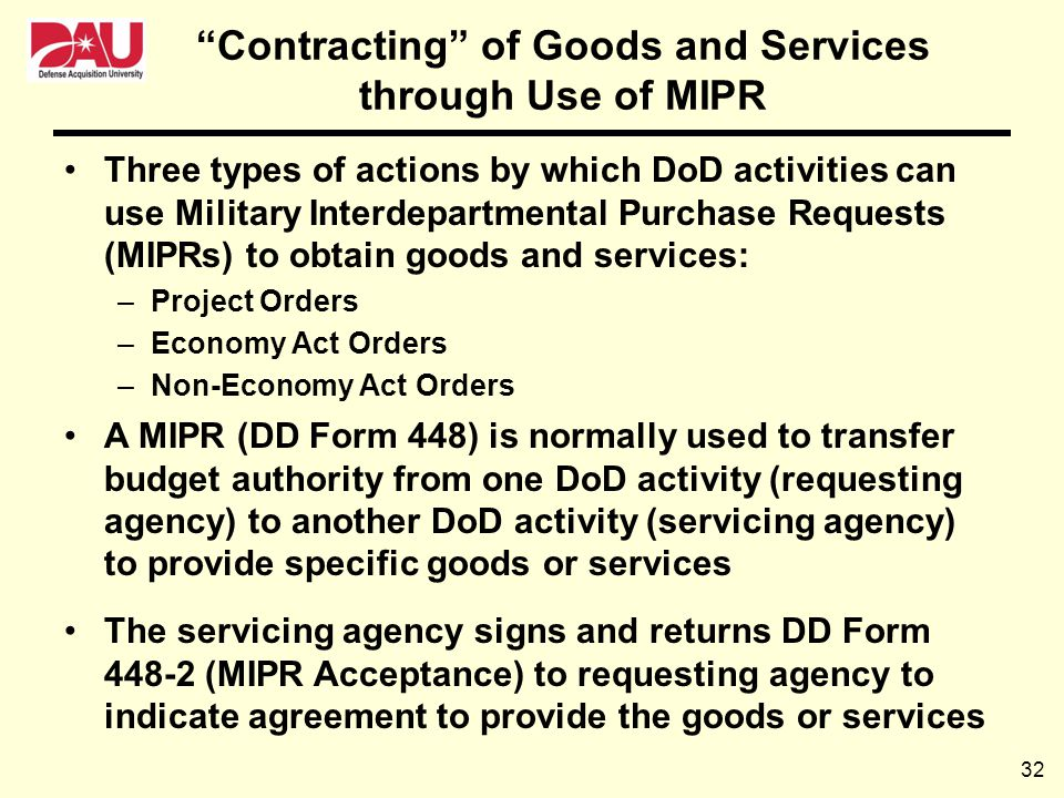 32 Contracting of Goods and Services through Use of MIPR Three types of actions by which DoD activities can use Military Interdepartmental Purchase Re
