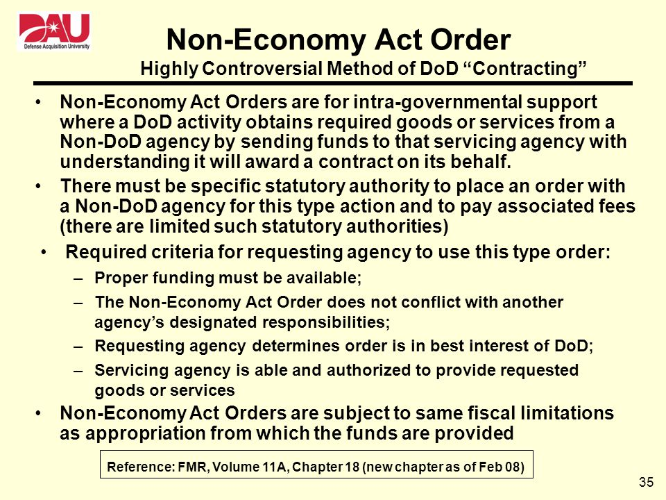 35 Non-Economy Act Order Non-Economy Act Orders are for intra-governmental support where a DoD activity obtains required goods or services from a Non-