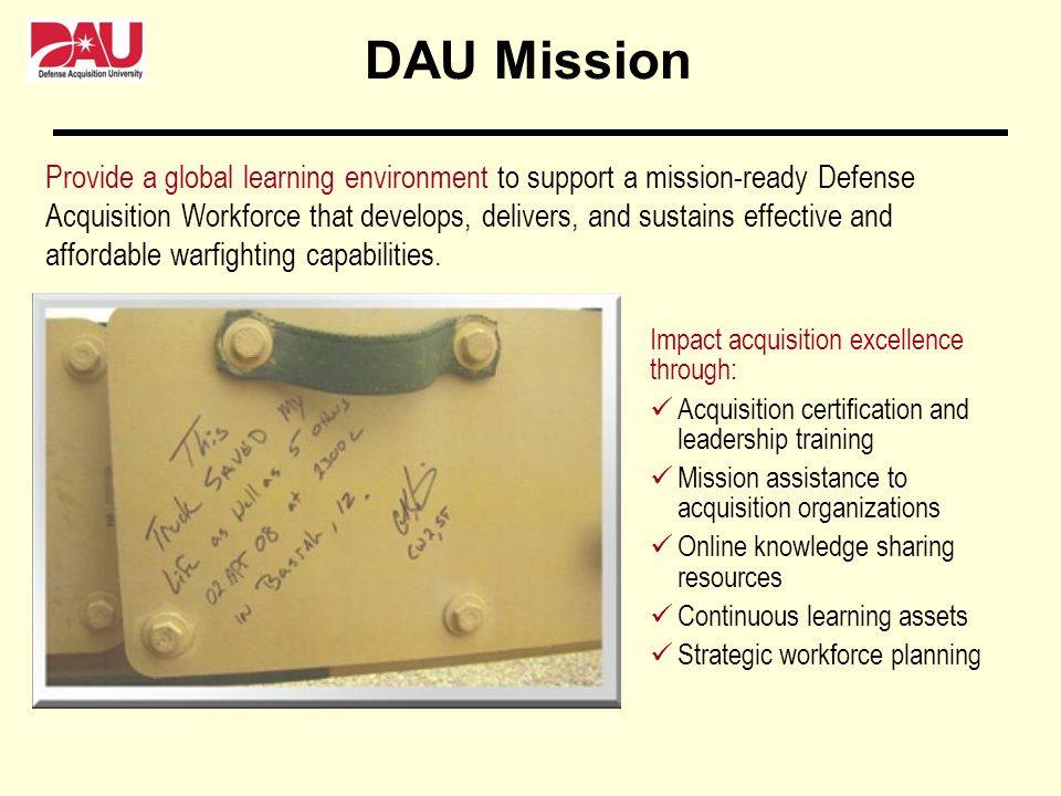 Provide a global learning environment to support a mission-ready Defense Acquisition Workforce that develops, delivers, and sustains effective and aff