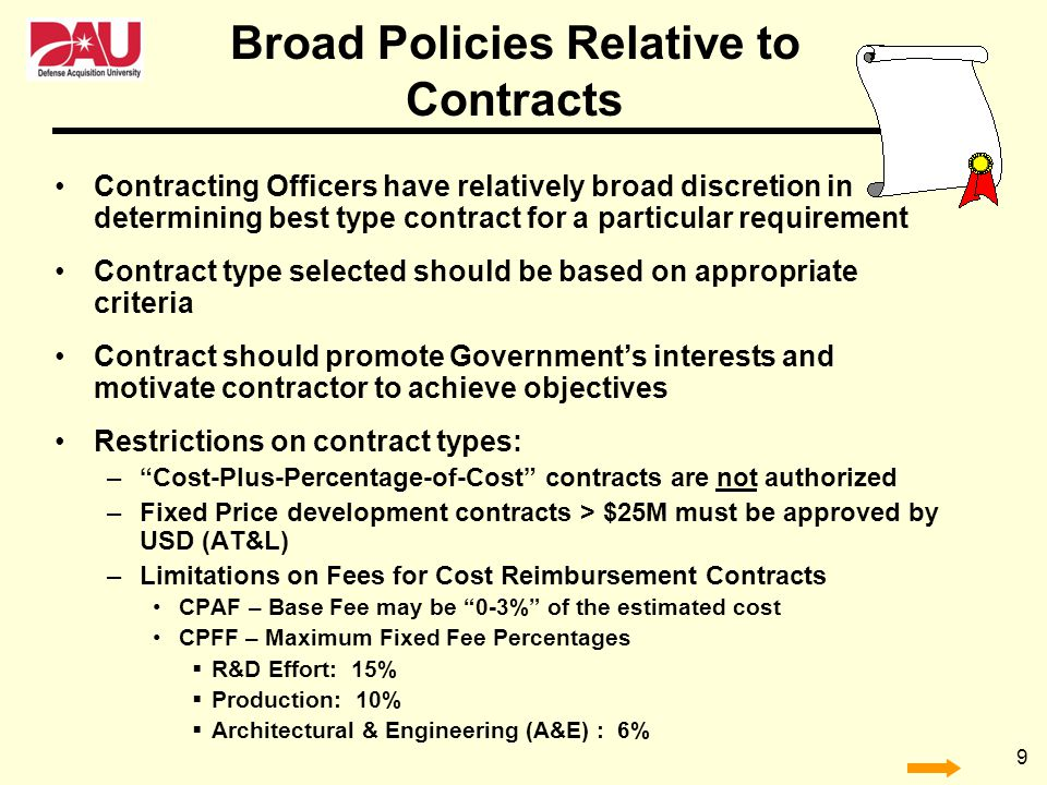 9 Contracting Officers have relatively broad discretion in determining best type contract for a particular requirement Contract type selected should b
