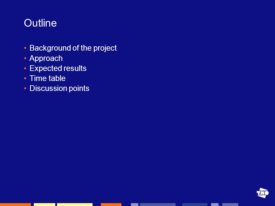 Outline Background of the project Approach Expected results Time table Discussion points
