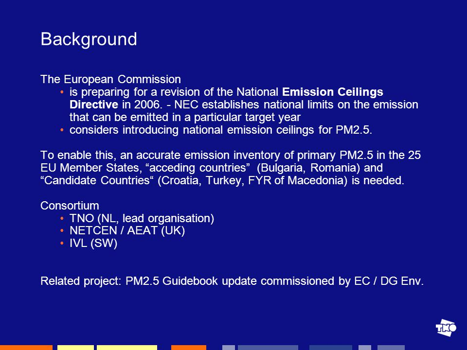 Background The European Commission is preparing for a revision of the National Emission Ceilings Directive in 2006.