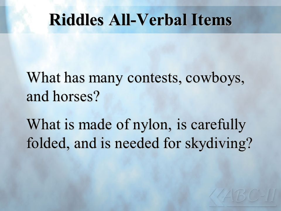 Riddles All-Verbal Items What has many contests, cowboys, and horses? What is made of nylon, is carefully folded, and is needed for skydiving?