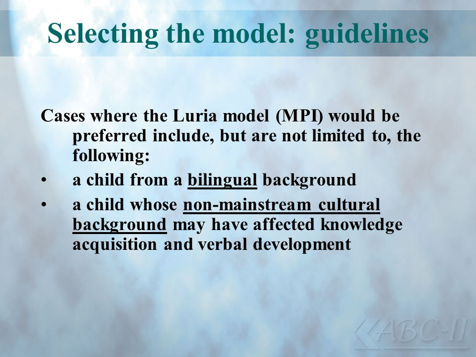 Selecting the model: guidelines Cases where the Luria model (MPI) would be preferred include, but are not limited to, the following: a child from a bi