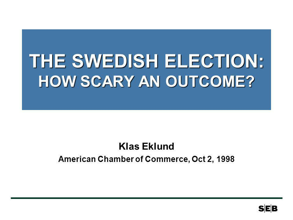 THE SWEDISH ELECTION: HOW SCARY AN OUTCOME Klas Eklund American Chamber of Commerce, Oct 2, 1998