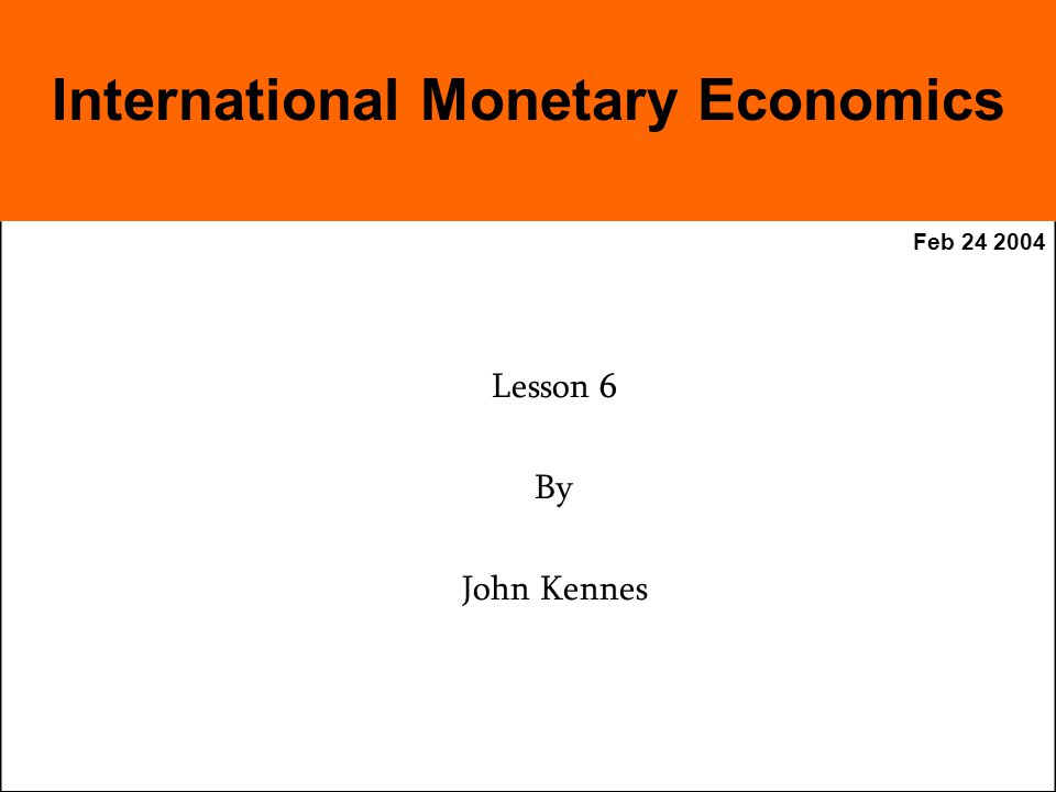 Feb Lesson 6 By John Kennes International Monetary Economics